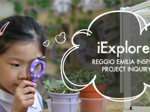 iExplore – Reggio Emilia Inspired Project Inquiry